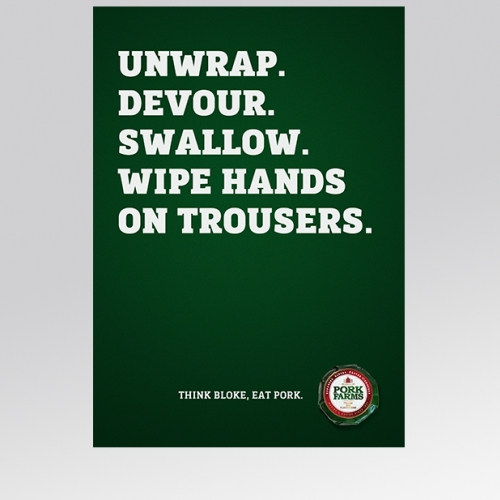 "Advert for pork pie with the words ""Unwrap. Devour. Swallow. Wipe hands on trousers."""